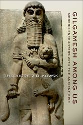 Gilgamesh among UsModern Encounters with the Ancient Epic