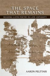 The Space that RemainsReading of Latin Poetry in Late Antiquity