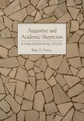 Augustine and Academic SkepticismA Philosophical Study