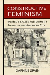 Constructive FeminismWomen's Spaces and Women's Rights in the American City