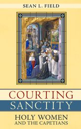 Courting SanctityHoly Women and the Capetians