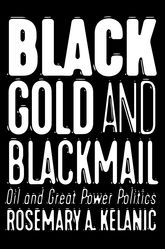 Black Gold and Blackmail: Oil and Great Power Politics