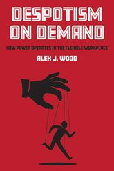 Despotism on Demand: How Power Operates in the Flexible Workplace