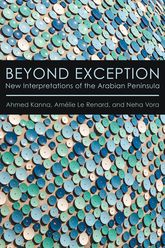 Beyond Exception: New Interpretations of the Arabian Peninsula